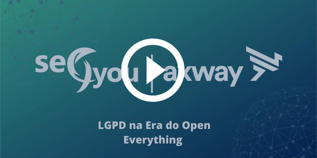 Imagem para representar a gravação do evento LGPD na Era do Open Everything